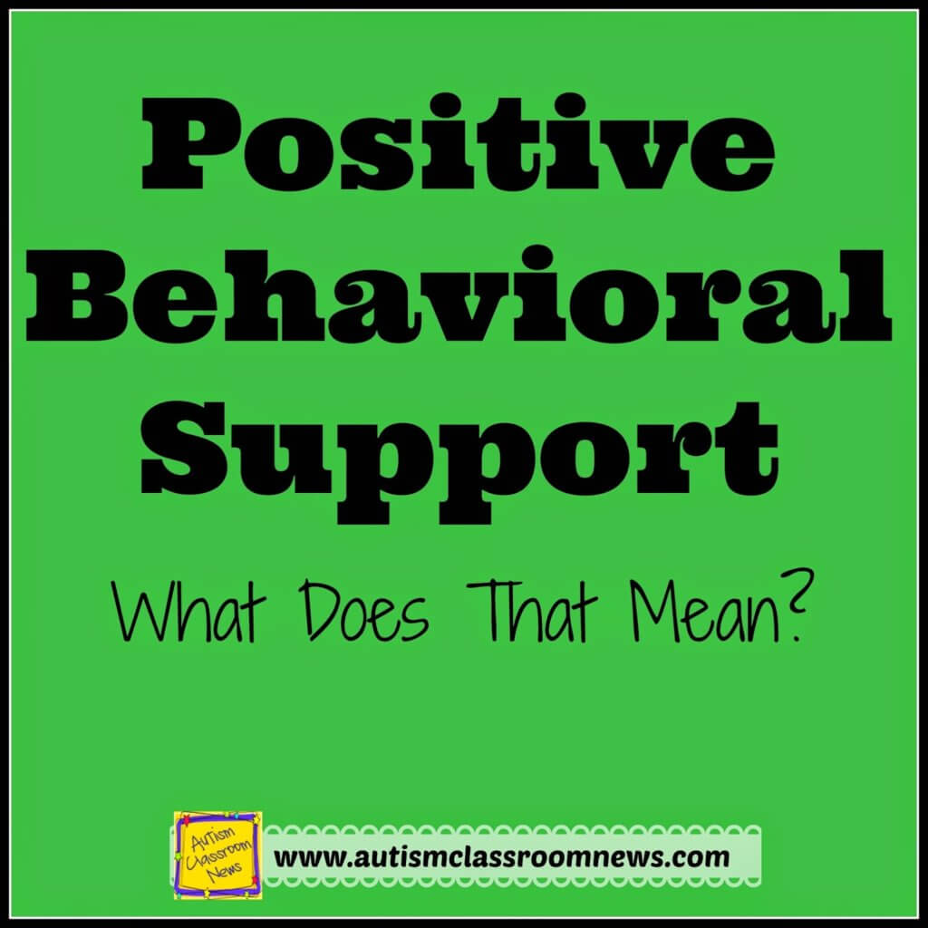 Positive Behavioral Support-What Does That Mean? Explores what PBS truly is as well as misconceptions about it and kicks off a series on behavioral support from Autism Classroom Resources