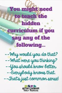 You might need to teach the hidden curriculum if you say any of the following...