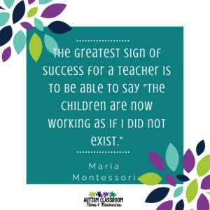 "The greatest sign of success for a teacher is to be able to say ""The children are now working as if I did not exist."""
