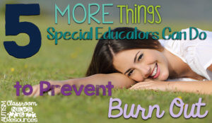 5 More Things Special Educators Can Do to Prevent Burnout