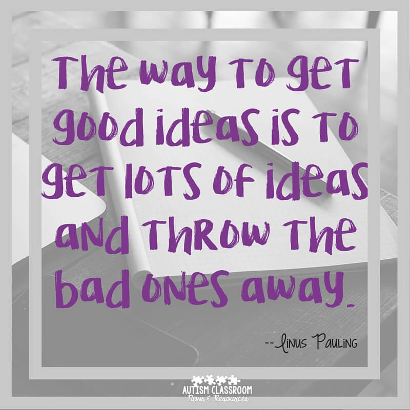 The way to get good ideas is to get lots of ideas and throw the bad ones away. Linus Pauling. 3 Ways to Solve Conflict with Classroom Staff