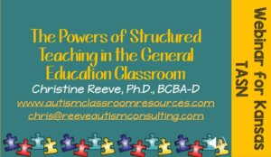Webinar for Applying the Principles of Structured Teaching to the General Education Classroom. Video and handout materials available.