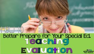 Getting ready for teacher evaluations can be scary regardless of your experience. And for special education teachers this can be even worse because people don't always understand what they do. Here are some tips of what to prepare to share with the observers to help it be a success.