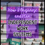 How I organize and Plan Independent Work Systems