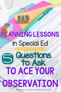 There is no better feeling as a special educator than running an activity where every student is engaged, the timing is just right, and you see the light come on in the students' eyes. And when that happens and you are being observed, that's just magic! This post will give you the questions to ask to create that amazing feeling! #lessonplanning #specialeducation #principalobservation