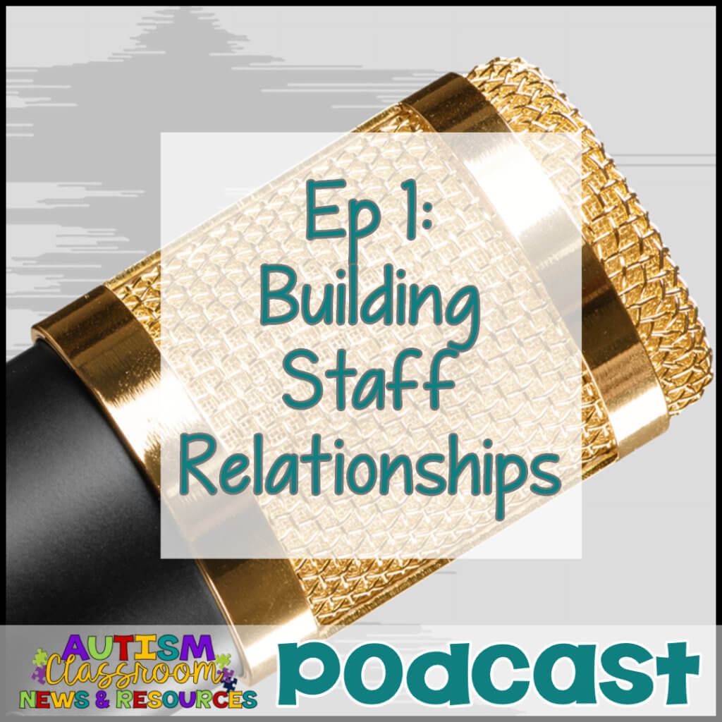 Episode 1: Building Staff Relationships. Autism Classroom Resources Podcast