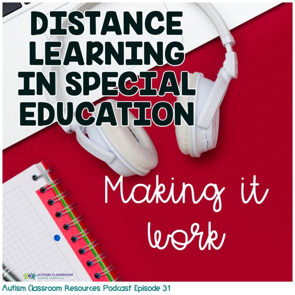 Distance Learning in Special Education: Making it Work. Autism Classroom Resources Podcast Episode 31 [picture of headphones, laptop and notebook on red background]