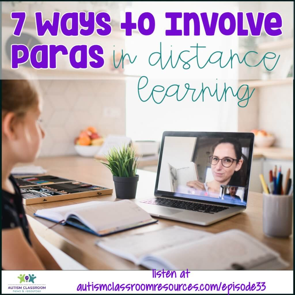 7 Ways to Involve Paras in Distance Learning. Listen at autismclassroomresources.com/episode33 from Autism Classroom Resources Podcast. A girl looking at a computer with a video of a teacher.