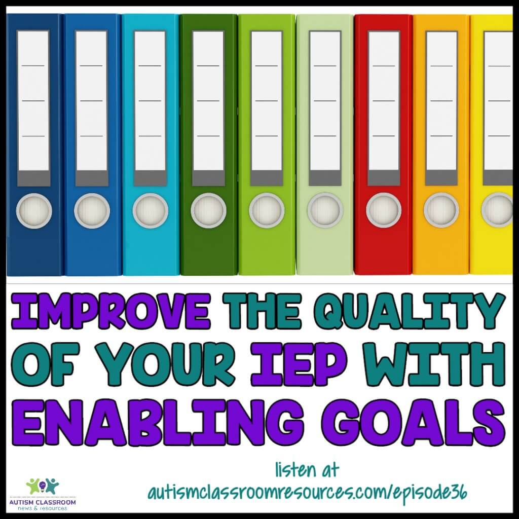 IMprove the quality of your iep with enabling goals. Autism Classroom Resources Podcast episode 36