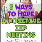 5 Ways to Have a Positive IEP Meeting From the SEA. Listen at Episode 39 Autism Classroom Resources Podcast