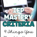 IEP Mastery Criteria: 9 Things You Need to Know
