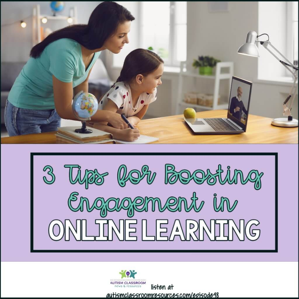 3 tips for boosting engagement in online instruction. Autism Classroom Resources Podcast Episode 48