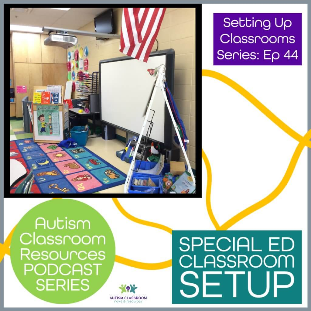 Setting Up Classrooms Series Episode 44 Autism Classroom resources Podcast Special Ed Classroom Setup