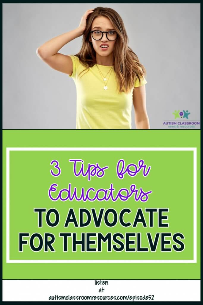 3 Ways for Educators to Advocate for Themselves. Autism Classroom Resources Podcast, Episode 52