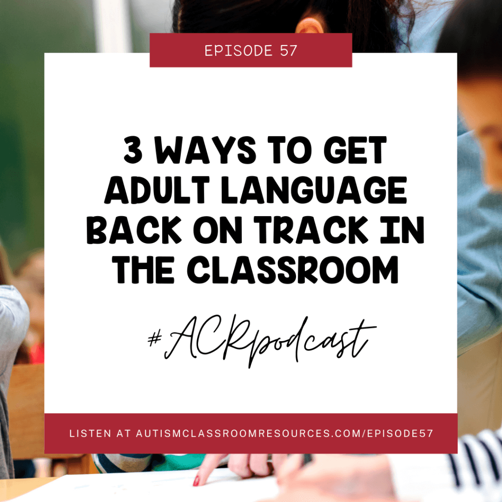 3 Ways to Get Adult Language Back on Track in the Classroom #ACRpodcast episode 57