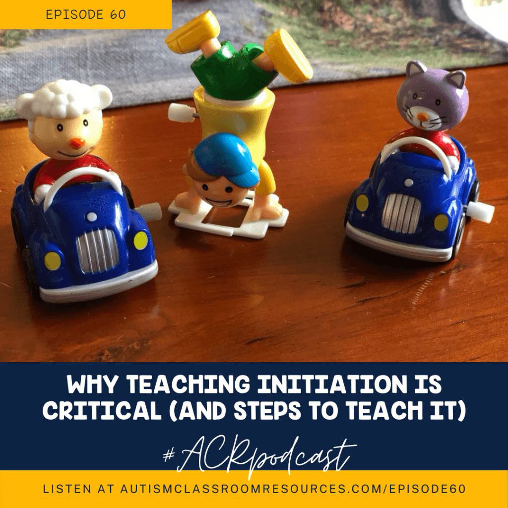 Why teaching initiating communication is critical and steps to teach it. Episode 60 Autism Classroom Resources Podcast