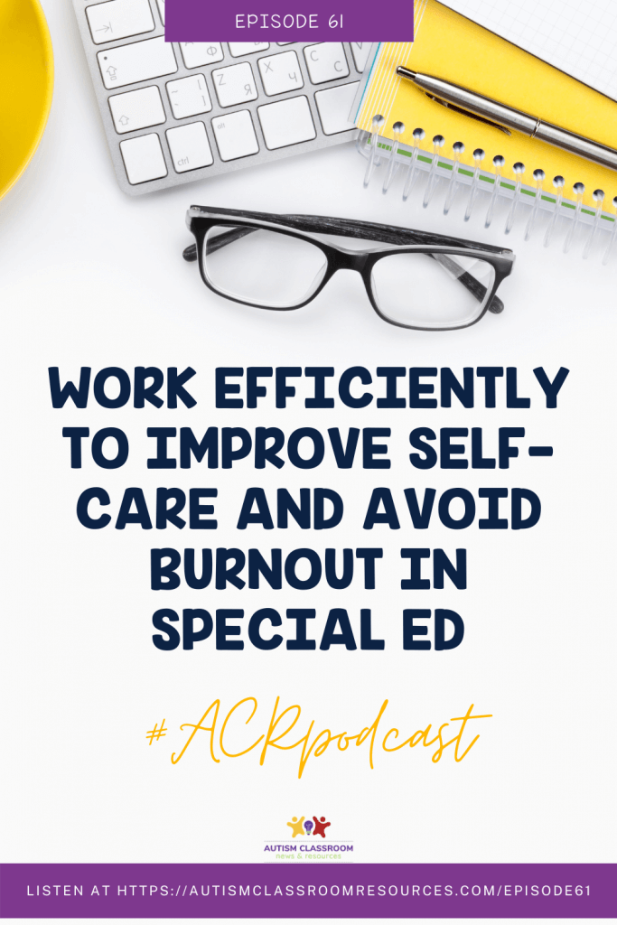 Work Efficiently to Improve Self-Care and Avoid Burnout in Special Ed
