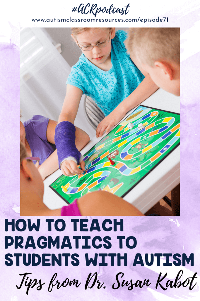 How to Teach Pragmatics to Students with Autism: Tips from Dr. Susan Kabot