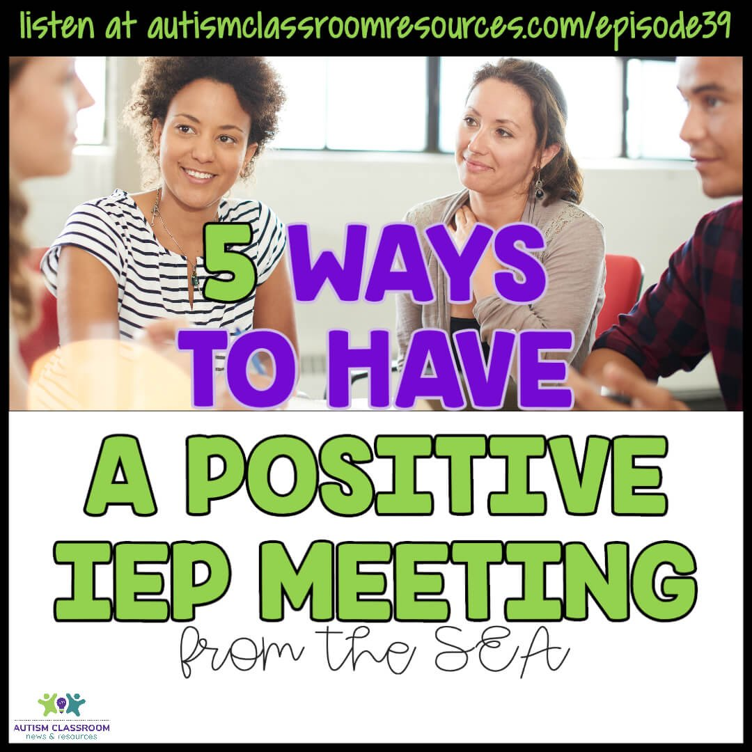 5 Ways to Have a Positive IEP Meeting from the SEA. Autism Classroom Resources Podcast Episode 39. [picture of conference]