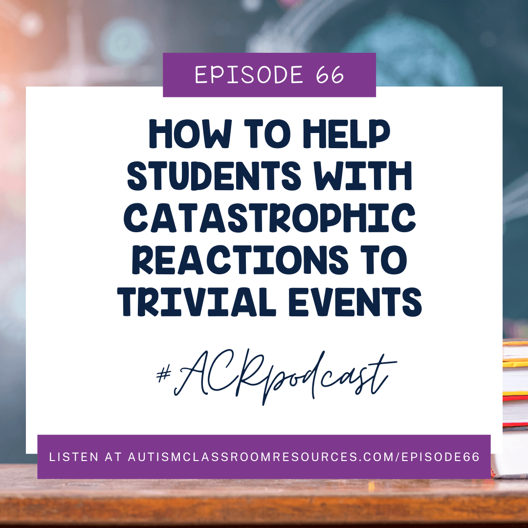 Episode 66 How to Help students with catastrophic reactions to trivial events #ACRpodcast