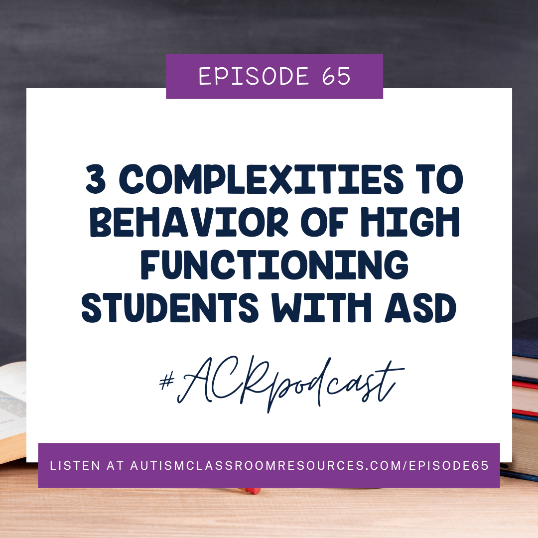 EPISODE 65 3 Complexities to Behavior of High Functioning Students with ASD #ACRPodcast Listen or read at autismclassroomresources.com/episode65