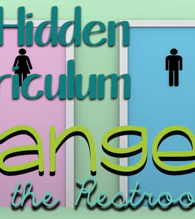The Hidden Curriculum and the Danger in the Restroom