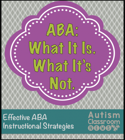 Applied Behavior Analysis What it is and What it's Not. An explanation of some myths about ABA from Autism Classroom Resources